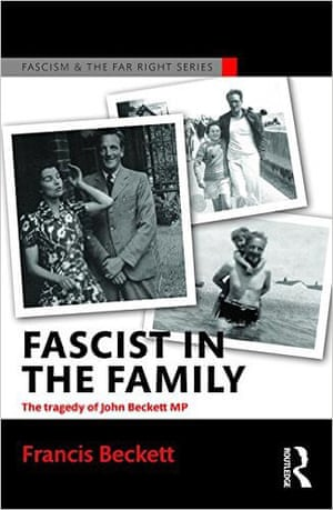 Fascist in the Family- The Tragedy of John Beckett MP by Francis Beckett