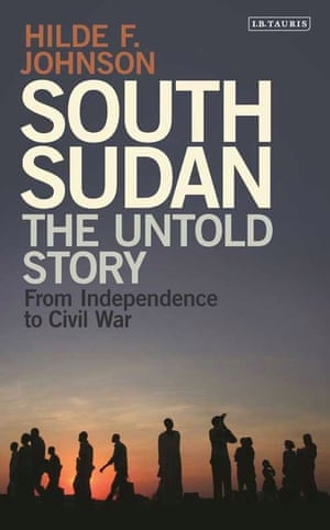 South Sudan: The Untold Story from Independence to Civil War by Hilde F Johnson, with foreword by Desmond Tutu