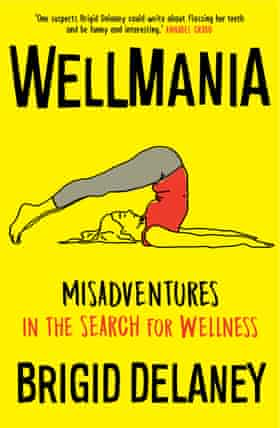 Brigid Delaney's new book Wellmania is out now