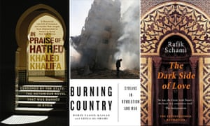 In Praise of Hatred by Khaled Khalifa, translated by Leri Price, Burning Country: Syrians in Revolution and War by Robin Yassin-Kassab and Leila al-Shami, and The Dark Side of Love by Rafik Schami, translated by Anthea Bell