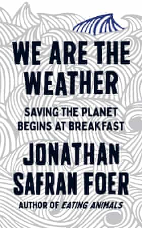 We Are The Weather by Jonathan Safran Foer.