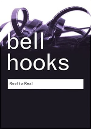 Reel to Real: Race, Sex, and Class at the Movies by bell hooks