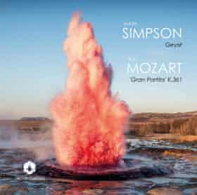 Mark Simpson: Geysir; Mozart: 'Gran Partita', K361 (Orchid Classics)