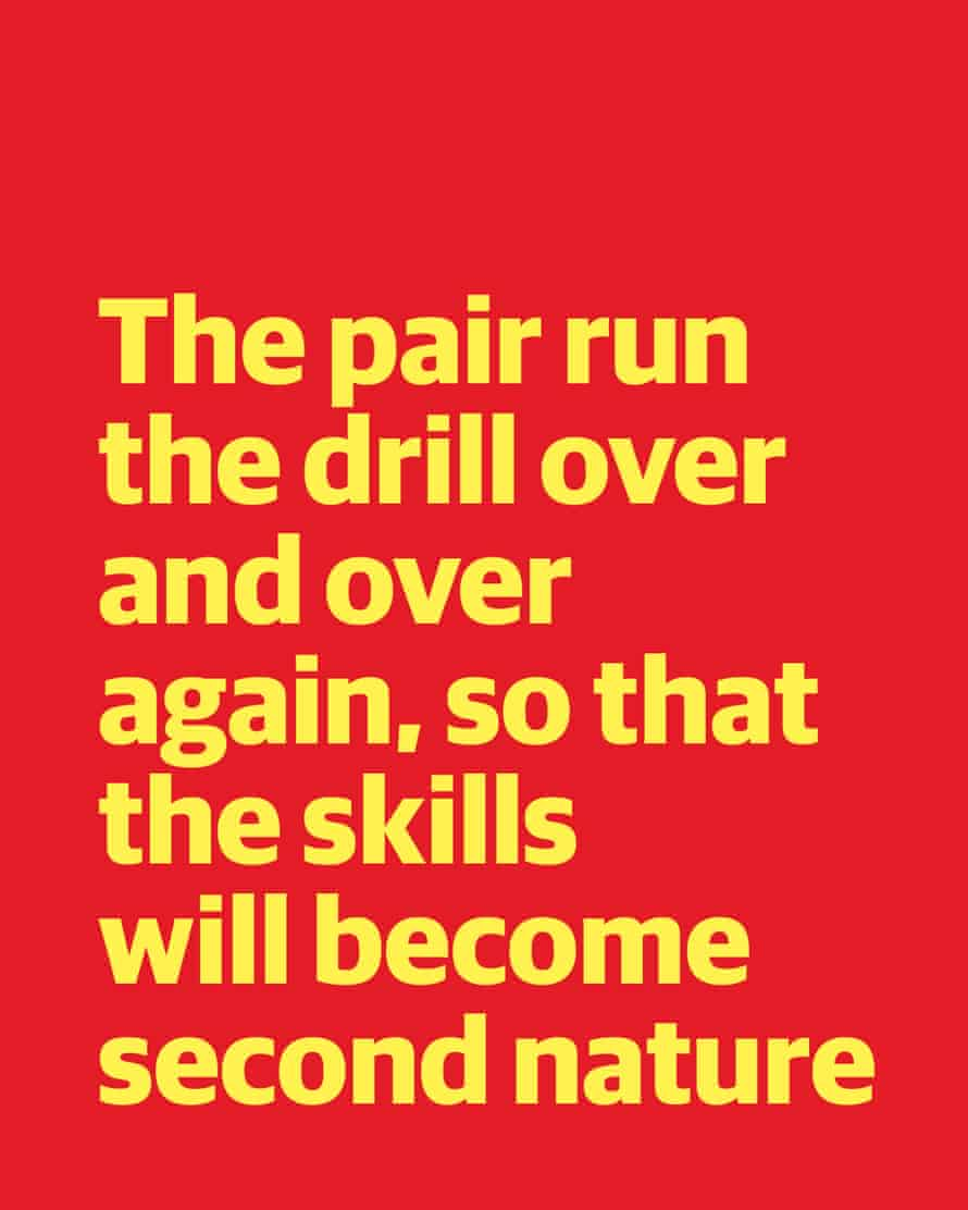 """Quote: """"The pair run the drill over and over again, so that the skills will become second nature"""""""