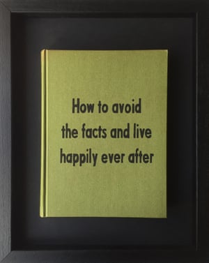 How to Avoid the Facts and Live Happily Ever After from Art Therapy by Johan Deckmann