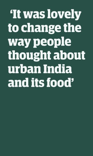 Quote: 'It was lovely to change the way people thought about urban India and its food'