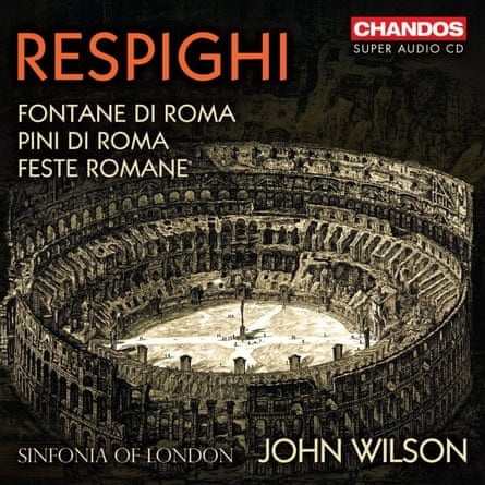 Respighi: Roman Trilogy Sinfonia of London; John Wilson Chandos Records
