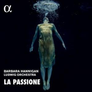 Barbara Hannigan/Ludwig Orchestra: La Passione album art work