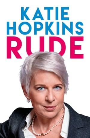 Rude by Katie Hopkins (Biteback, £9.99)