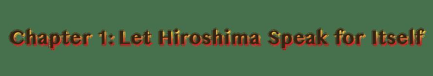 heading: chapter 1: let hiroshima speak for itself