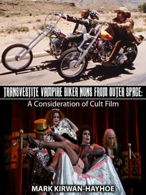 Transvestite Vampire Biker Nuns from Outer Space: A Consideration of Cult Film by Mark Kirwan-Hayhoe