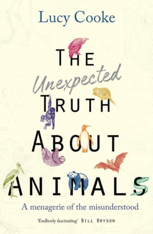 The Unexpected Truth About Animals by Lucy Cooke (Doubleday, £16.99)