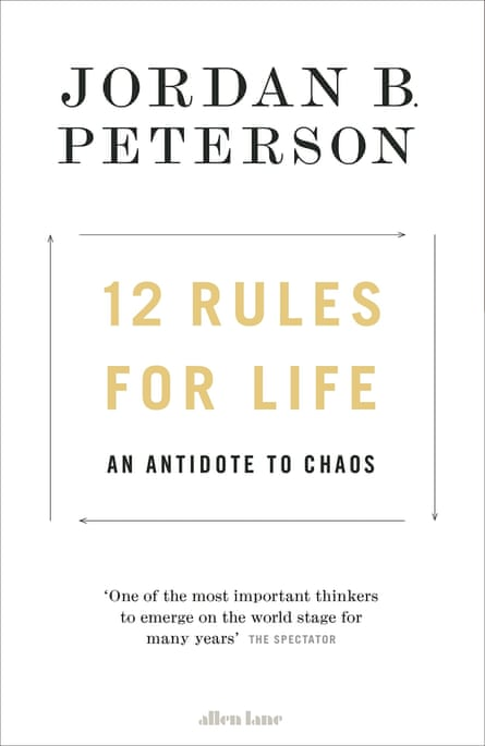 12 Rules for Life: An Antidote to Chaos, by Jordan B Peterson (Allen Lane £20)