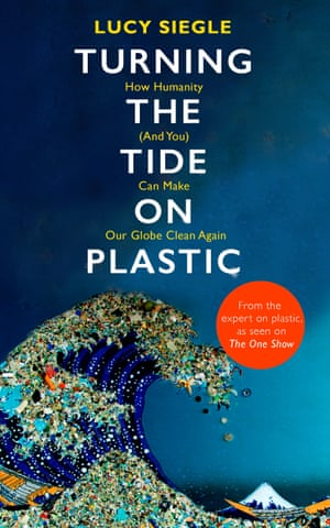 Turning the Tide on Plastic by Lucy Siegle ($29.99, Hachette Australia)