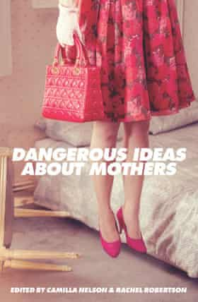 Book cover of Dangerous Ideas About Mothers.