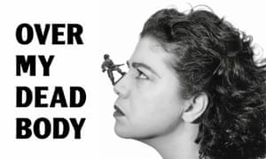 Mona Hatoum's Over My Dead Body