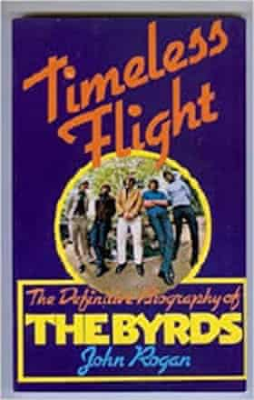 Timeless Flight, Johnny Rogan's biography of the Byrds, went to four editions, during which it expanded from 192 pages to a 1,200-page epic