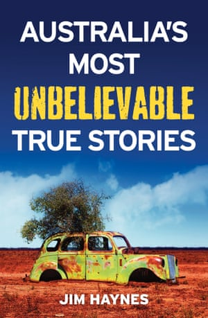 Book cover for Australia's Most Unbelievable True Stories by Jim Haynes