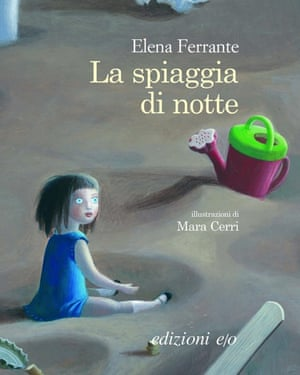 Elena Ferrante's children's book La Spiaggia di notte, which will be translated into English.