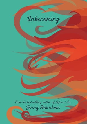 Unbecoming by Jenny Downham (David Fickling Books)