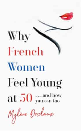 Why French Women Feel Young at 50 … and how you can too by Mylene Desclaux (Headline Home £16.99)