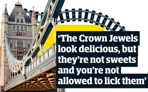 'The Crown Jewels look delicious, but they're not sweets and you're not allowed to lick them.'