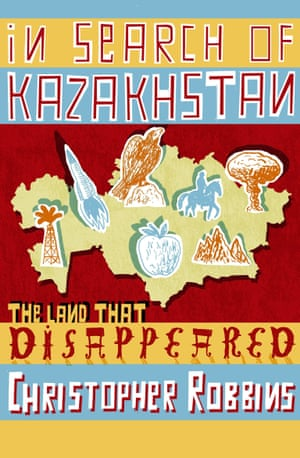 In Search of Kazakhstan- The Land that Disappeared by Christopher Robbins