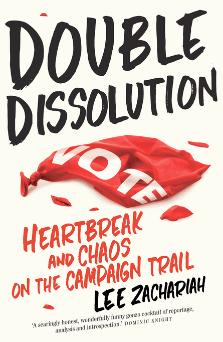 Book cover - Double Dissolution: Heartbreak and Chaos on the Campaign Trail by Lee Zachariah