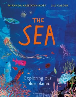 The Sea: Exploring our blue planet by Miranda Krestovnikoff (author), Jill Calder (illustrator).
