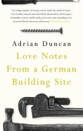 Love Notes from a German Building Site by Adrian Duncan