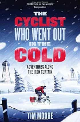 The Cyclist Who Went Out in the Cold: Adventures Along the Iron Curtain Trail Paperback – 6 Oct 2016 by Tim Moore