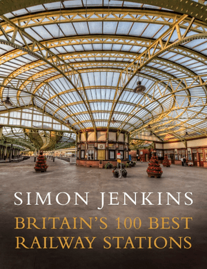 Britain's 100 Best Railway Stations by Simon Jenkins (Viking, £25).