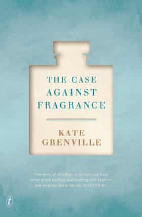 Cover image for The Case Against Fragrance by Kate Grenville