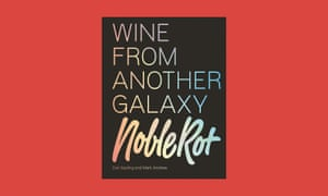 Noble Rot: Wine From Another Galaxy, by Dan Keeling and Mark Andrew