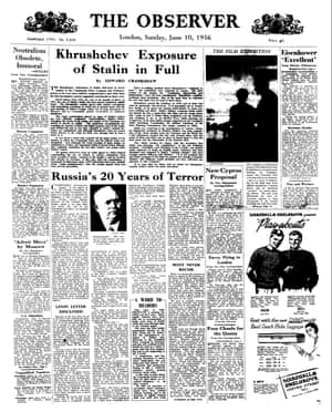 10 June 1956. A world scoop for the Observer. Moscow correspondent Edward Crankshaw obtains the full text of Nikita Khrushchev's denunciation of Stalin's reign. The paper runs all 26,000 words.