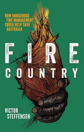 Fire Country – How Indigenous Fire Management Could Help Save Australia