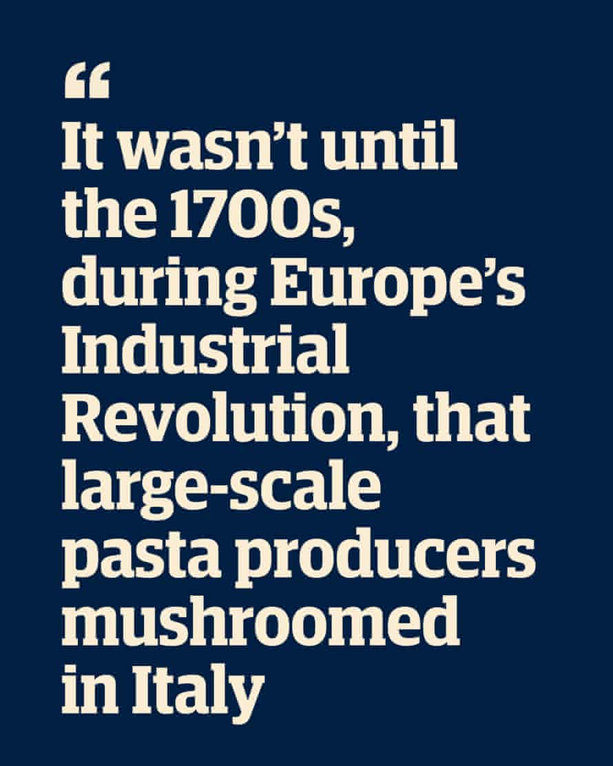 """Quote: """"It wasn't until the 1700s, during Europe's Industrial Revolution, that large-scale pasta producers mushroomed in Italy"""""""