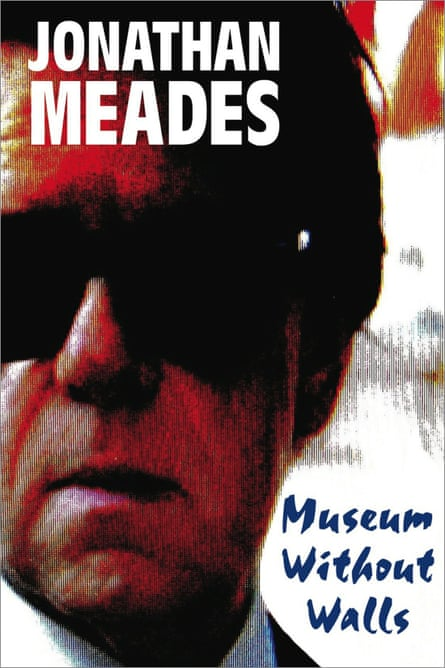 Museum Without Walls by Jonathan Meades published by Unbound (7 Nov. 2013)