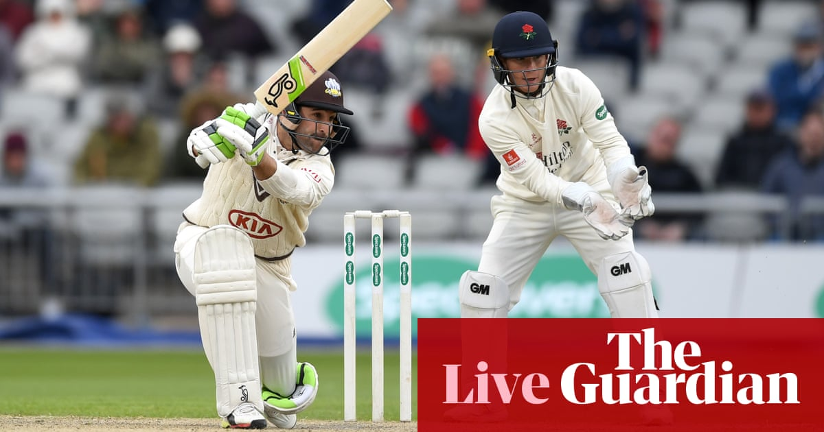County cricket: Surrey struggle against Lancs, Somerset in command against  Yorks – as it happened   Sport   The Guardian