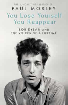 You Lose Yourself You Reappear The Many Voices of Bob Dylan Paul Morley (author)