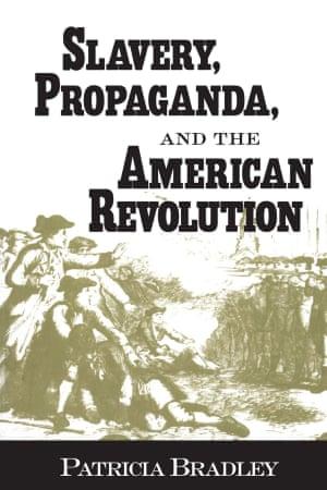 Slavery, Propaganda and the American Revolution