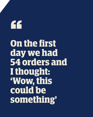 """Quote: 'On the first day we had 54 orders and I thought: """"Wow, this could be something""""'"""