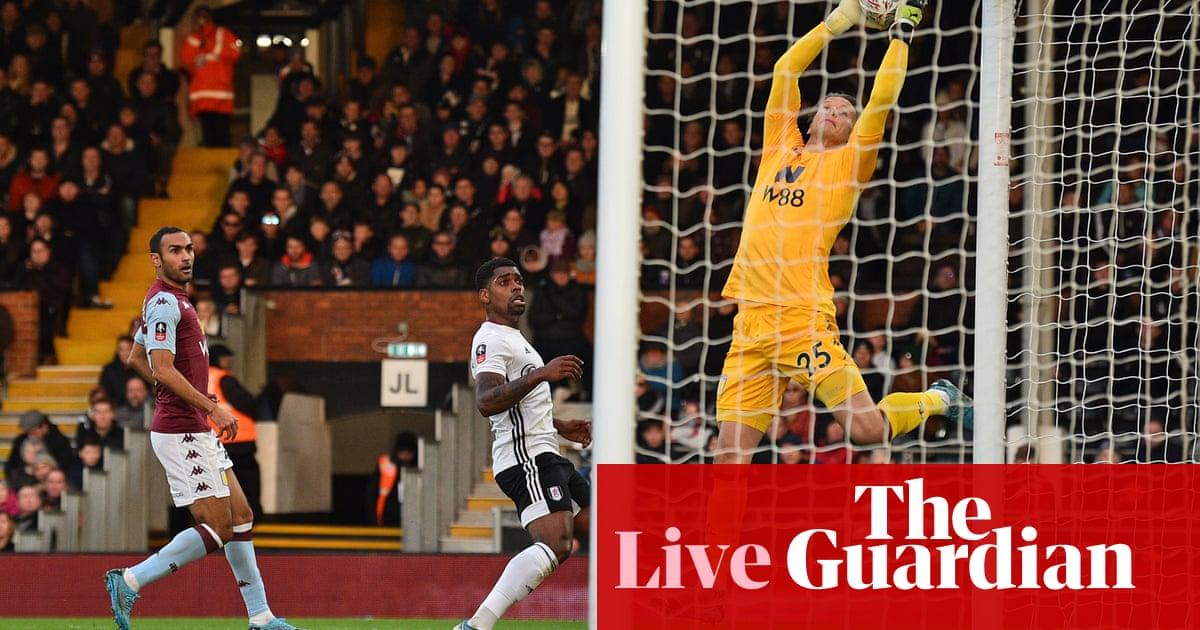 FA Cup clockwatch: Fulham v Villa, Preston v Norwich and more –live!