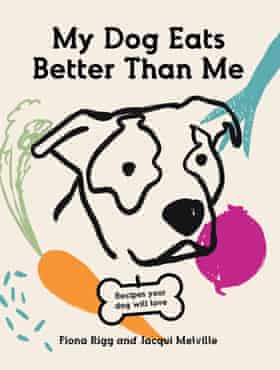 Cover of My Dog Eats Better Than Me, a book by Fiona Rigg and Jacqui Melville, out by Hardie Grant, June 2021