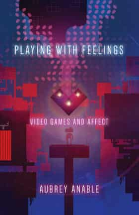 Playing with Feelings- Video Games and Affect by Aubrey Anable
