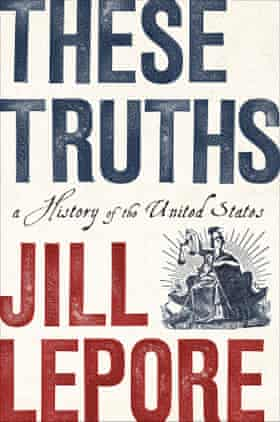 Jill Lepore These Truths