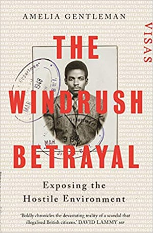 The Windrush Betrayal- Exposing the Hostile Environment by Amelia Gentleman