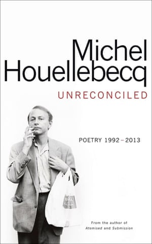 Unreconciled: Poems 1991–2013 by Michel Houellebecq (Heinemann £16.99)
