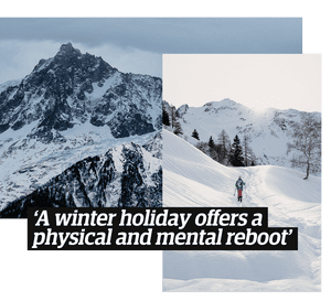 'A winter holiday offers a physical and mental reboot'
