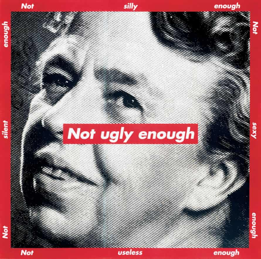 'Full of echoes'... Barbara Kruger, Untitled (Not Ugly Enough), 1997
